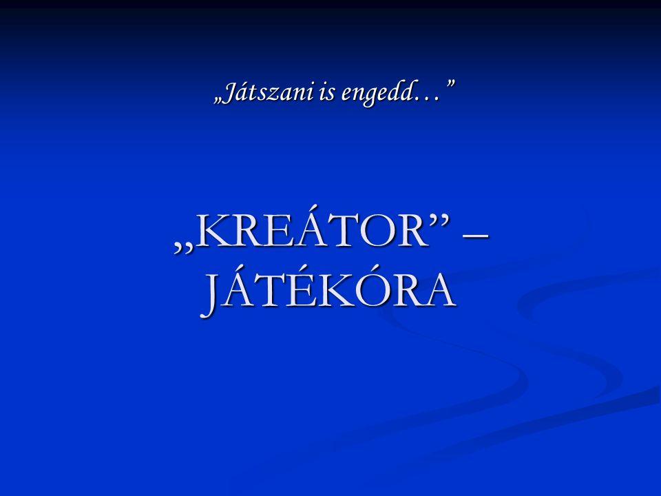 """""""KREÁTOR"""" – JÁTÉKÓRA """"Játszani is engedd…"""""""