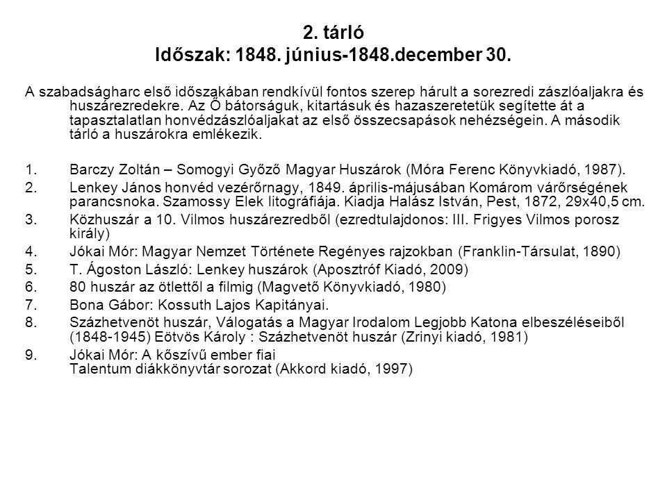 2. tárló Időszak: 1848. június-1848.december 30. A szabadságharc első időszakában rendkívül fontos szerep hárult a sorezredi zászlóaljakra és huszárez