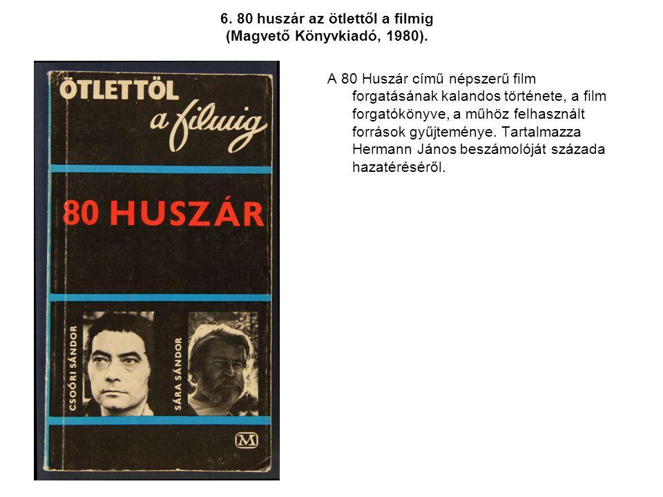 6. 80 huszár az ötlettől a filmig (Magvető Könyvkiadó, 1980). A 80 Huszár című népszerű film forgatásának kalandos története, a film forgatókönyve, a