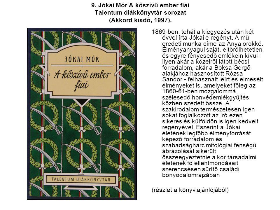 9. Jókai Mór A kőszívű ember fiai Talentum diákkönyvtár sorozat (Akkord kiadó, 1997). 1869-ben, tehát a kiegyezés után két évvel írta Jókai e regényt.