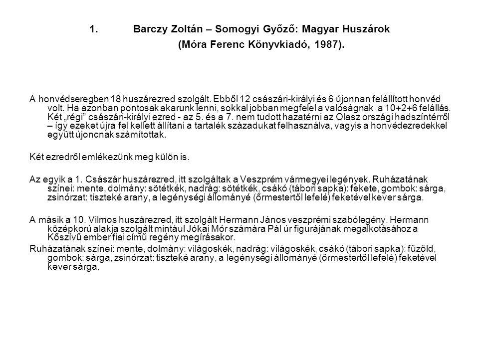 1.Barczy Zoltán – Somogyi Győző: Magyar Huszárok (Móra Ferenc Könyvkiadó, 1987). A honvédseregben 18 huszárezred szolgált. Ebből 12 császári-királyi é