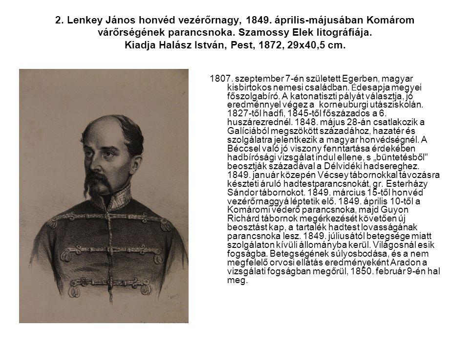 2. Lenkey János honvéd vezérőrnagy, 1849. április-májusában Komárom várőrségének parancsnoka. Szamossy Elek litográfiája. Kiadja Halász István, Pest,