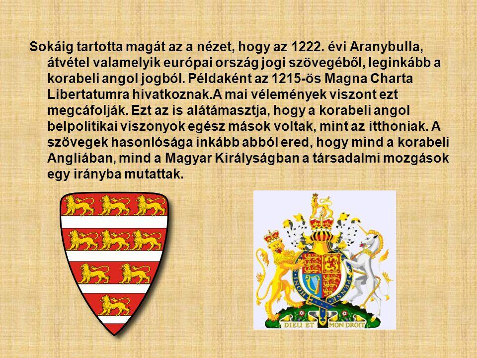 Sokáig tartotta magát az a nézet, hogy az 1222. évi Aranybulla, átvétel valamelyik európai ország jogi szövegéből, leginkább a korabeli angol jogból.