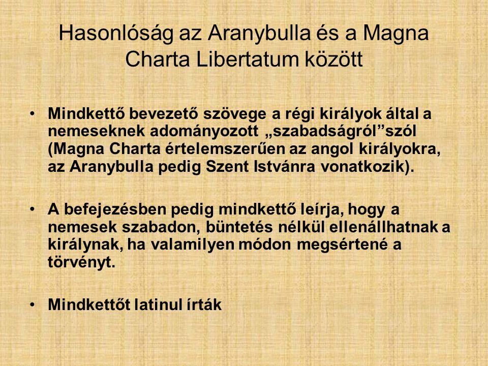 """Hasonlóság az Aranybulla és a Magna Charta Libertatum között Mindkettő bevezető szövege a régi királyok által a nemeseknek adományozott """"szabadságról"""""""