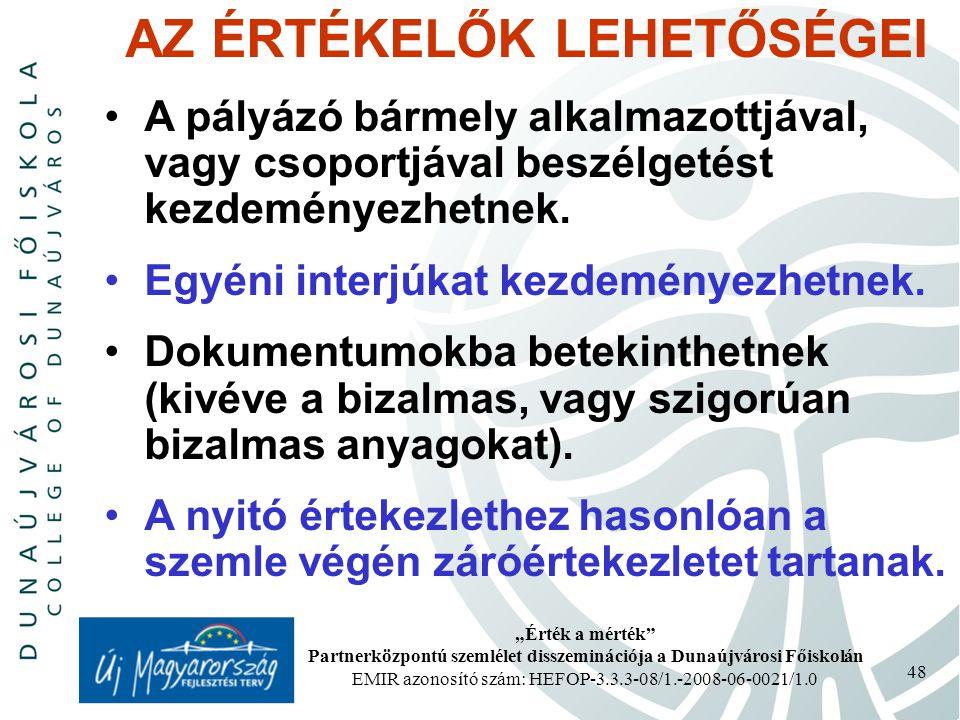 """""""Érték a mérték Partnerközpontú szemlélet disszeminációja a Dunaújvárosi Főiskolán EMIR azonosító szám: HEFOP-3.3.3-08/1.-2008-06-0021/1.0 48 AZ ÉRTÉKELŐK LEHETŐSÉGEI A pályázó bármely alkalmazottjával, vagy csoportjával beszélgetést kezdeményezhetnek."""
