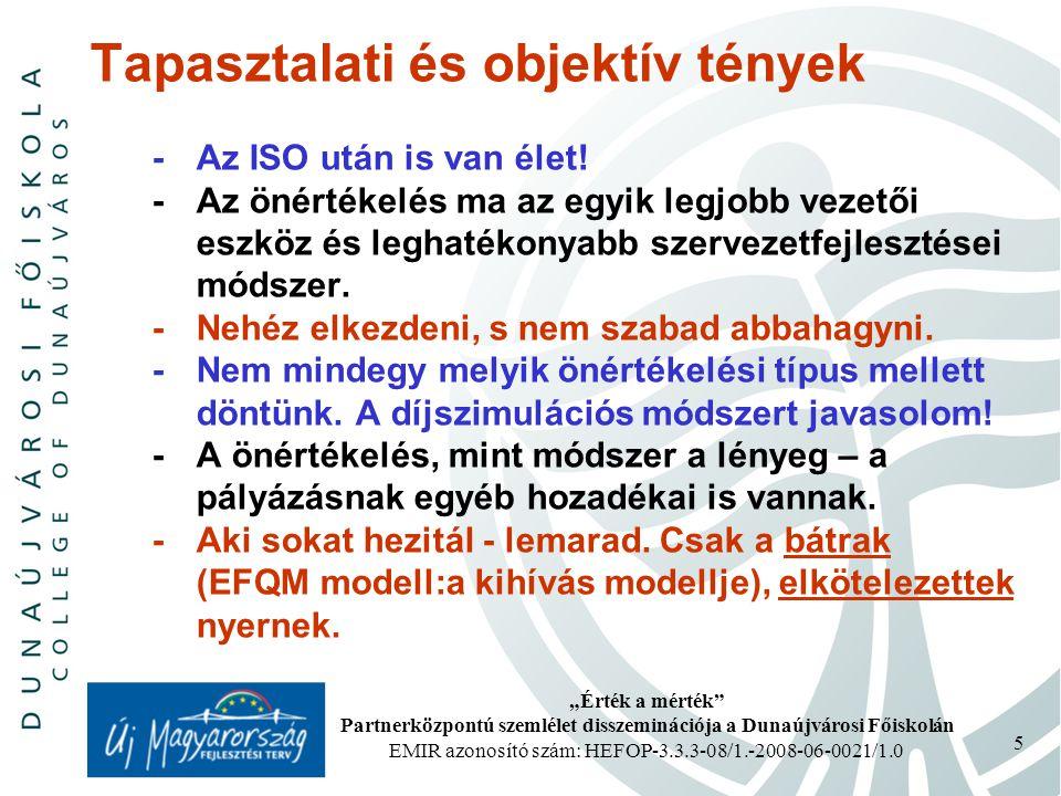 """""""Érték a mérték Partnerközpontú szemlélet disszeminációja a Dunaújvárosi Főiskolán EMIR azonosító szám: HEFOP-3.3.3-08/1.-2008-06-0021/1.0 5 Tapasztalati és objektív tények -Az ISO után is van élet."""