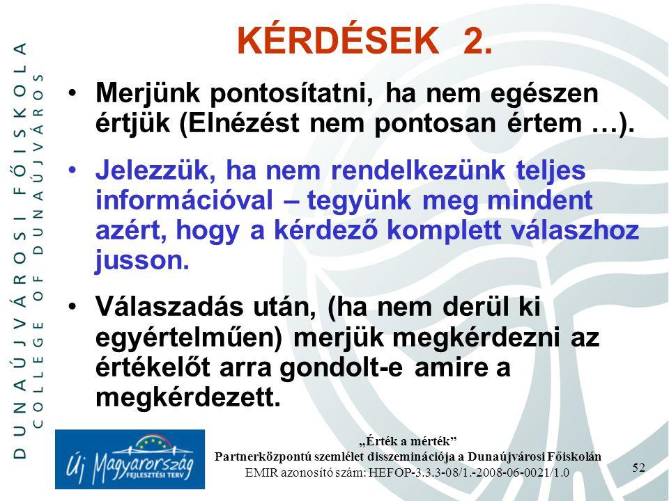 """""""Érték a mérték Partnerközpontú szemlélet disszeminációja a Dunaújvárosi Főiskolán EMIR azonosító szám: HEFOP-3.3.3-08/1.-2008-06-0021/1.0 52 KÉRDÉSEK 2."""