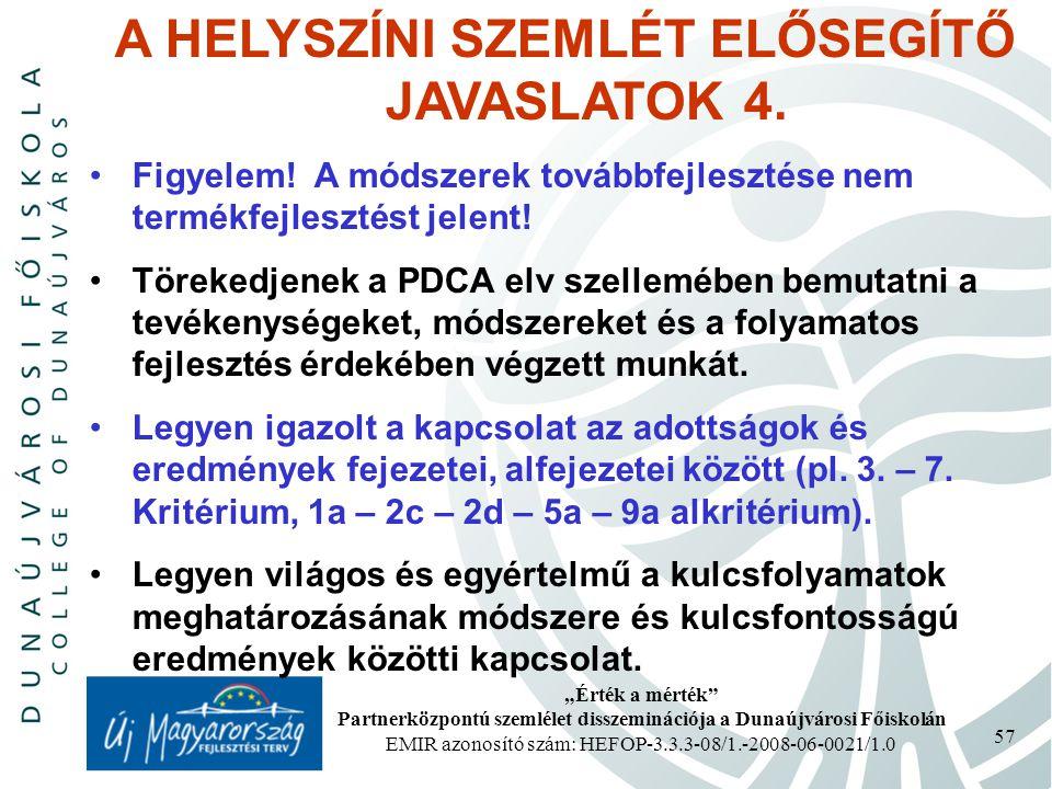 """""""Érték a mérték"""" Partnerközpontú szemlélet disszeminációja a Dunaújvárosi Főiskolán EMIR azonosító szám: HEFOP-3.3.3-08/1.-2008-06-0021/1.0 57 A HELYS"""