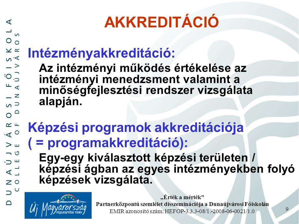 """""""Érték a mérték Partnerközpontú szemlélet disszeminációja a Dunaújvárosi Főiskolán EMIR azonosító szám: HEFOP-3.3.3-08/1.-2008-06-0021/1.0 9 AKKREDITÁCIÓ Intézményakkreditáció: Az intézményi működés értékelése az intézményi menedzsment valamint a minőségfejlesztési rendszer vizsgálata alapján."""