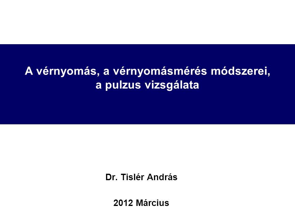 A vérnyomás, a vérnyomásmérés módszerei, a pulzus vizsgálata Dr. Tislér András 2012 Március