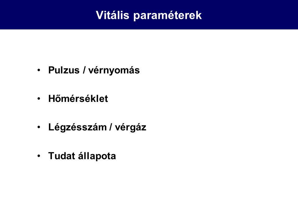 Vitális paraméterek Pulzus / vérnyomás Hőmérséklet Légzésszám / vérgáz Tudat állapota