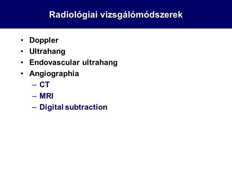 Radiológiai vizsgálómódszerek Doppler Ultrahang Endovascular ultrahang Angiographia –CT –MRI –Digital subtraction
