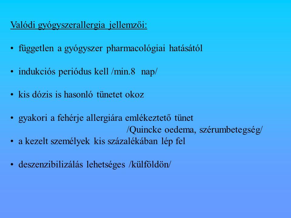 Valódi gyógyszerallergia jellemzői: független a gyógyszer pharmacológiai hatásától indukciós periódus kell /min.8 nap/ kis dózis is hasonló tünetet ok