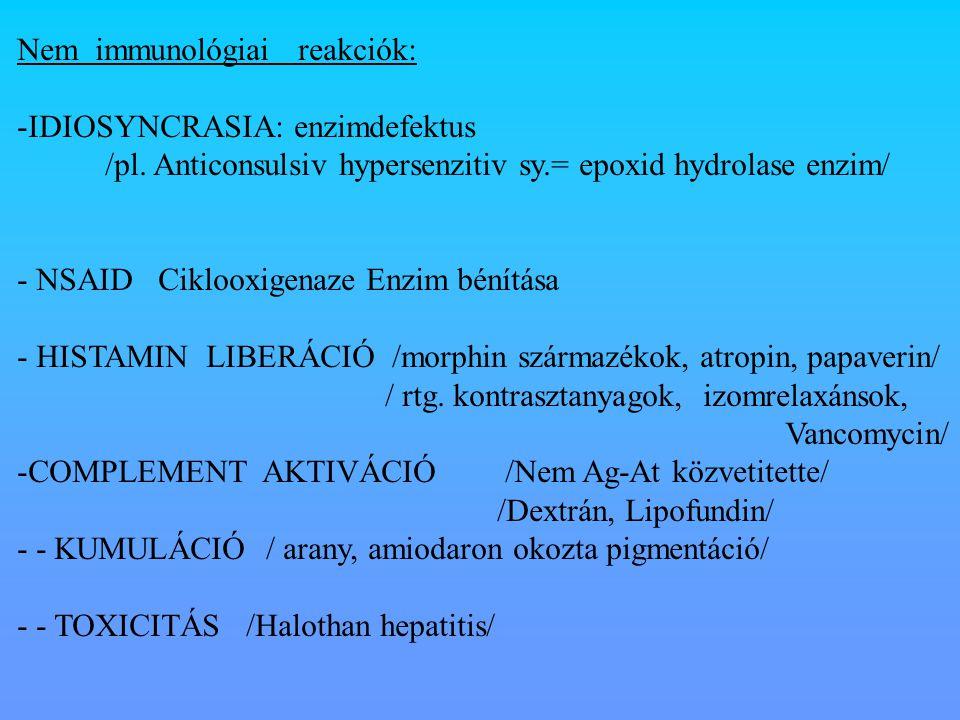 Nem immunológiai reakciók: -IDIOSYNCRASIA: enzimdefektus /pl. Anticonsulsiv hypersenzitiv sy.= epoxid hydrolase enzim/ - NSAID Ciklooxigenaze Enzim bé