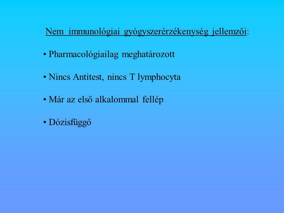 Nem immunológiai gyógyszerérzékenység jellemzői: Pharmacológiailag meghatározott Nincs Antitest, nincs T lymphocyta Már az első alkalommal fellép Dózi