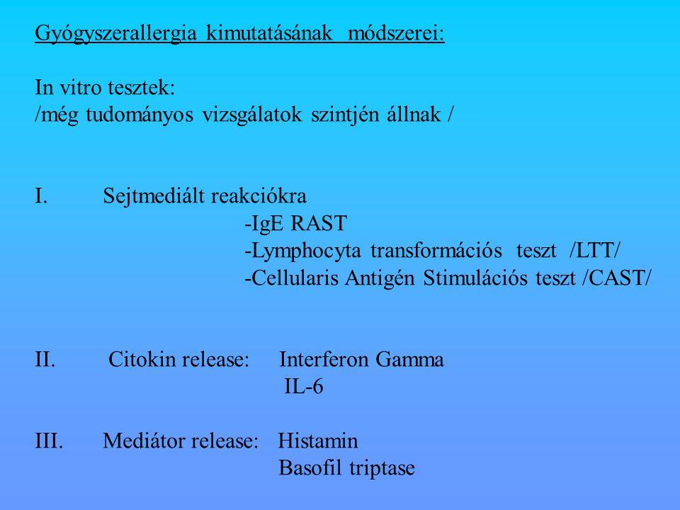 Gyógyszerallergia kimutatásának módszerei: In vitro tesztek: /még tudományos vizsgálatok szintjén állnak / I. Sejtmediált reakciókra -IgE RAST -Lympho