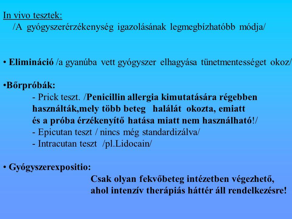 In vivo tesztek: /A gyógyszerérzékenység igazolásának legmegbízhatóbb módja/ Elimináció /a gyanúba vett gyógyszer elhagyása tünetmentességet okoz/ Bőr