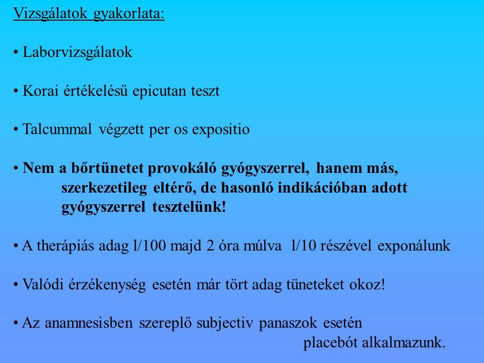 Vizsgálatok gyakorlata: Laborvizsgálatok Korai értékelésű epicutan teszt Talcummal végzett per os expositio Nem a bőrtünetet provokáló gyógyszerrel, h