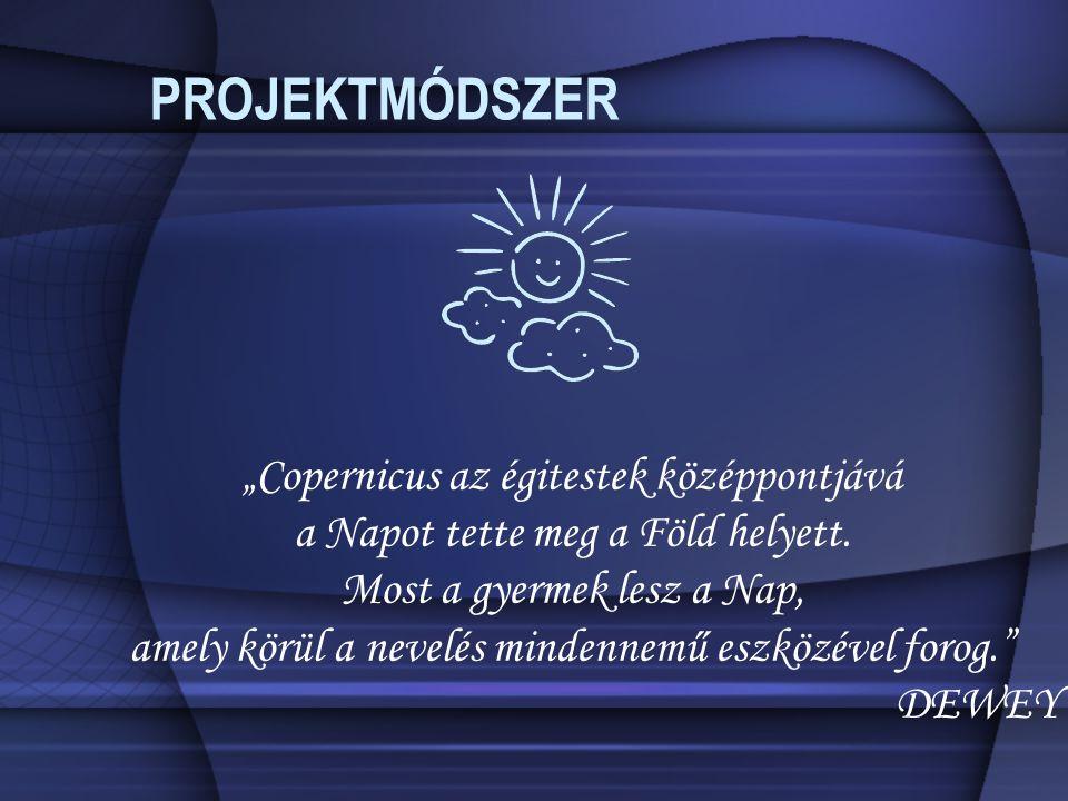 """PROJEKTMÓDSZER """"Copernicus az égitestek középpontjává a Napot tette meg a Föld helyett."""