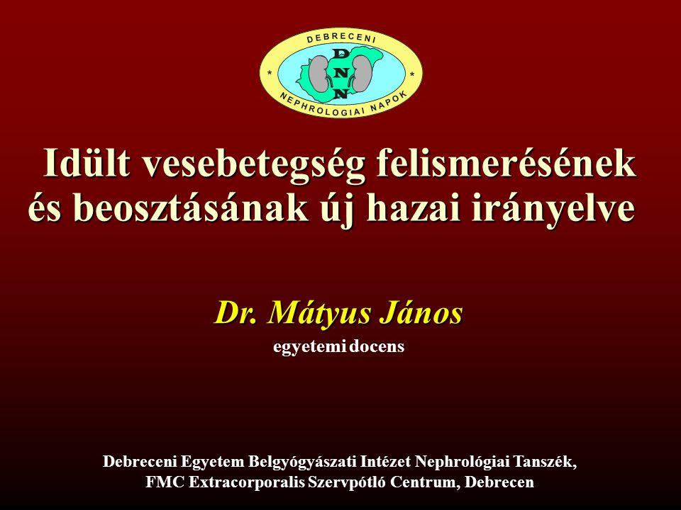 Idült vesebetegség felismerésének és beosztásának új hazai irányelve Dr. Mátyus János egyetemi docens Debreceni Egyetem Belgyógyászati Intézet Nephrol