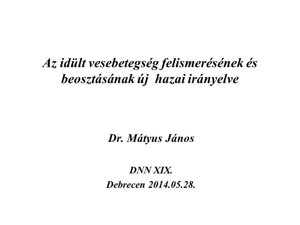 Az idült vesebetegség felismerésének és beosztásának új hazai irányelve Dr. Mátyus János DNN XIX. Debrecen 2014.05.28.