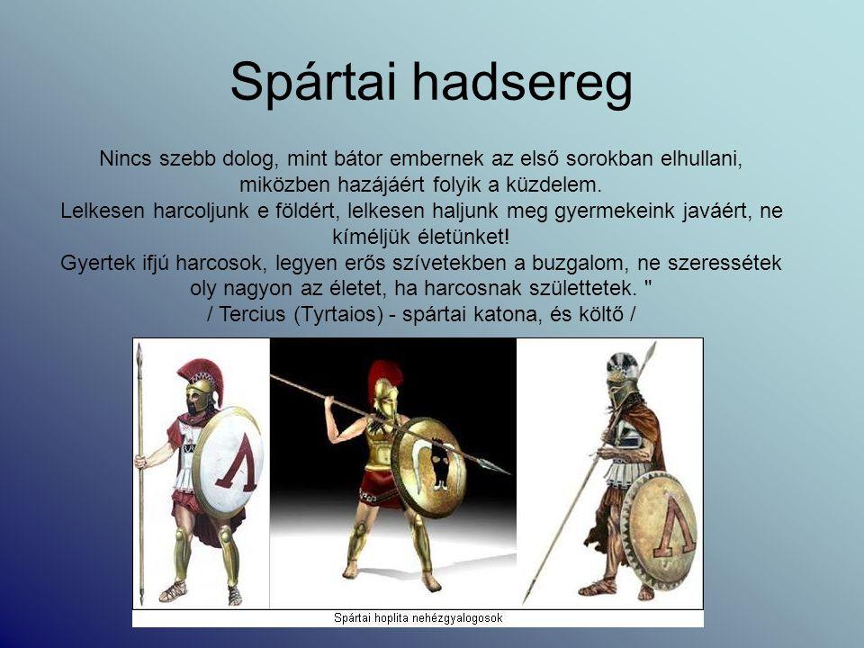 Spártai hadsereg Nincs szebb dolog, mint bátor embernek az első sorokban elhullani, miközben hazájáért folyik a küzdelem. Lelkesen harcoljunk e földér