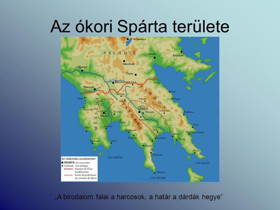 """Az ókori Spárta területe """"A birodalom falai a harcosok, a határ a dárdák hegye"""""""