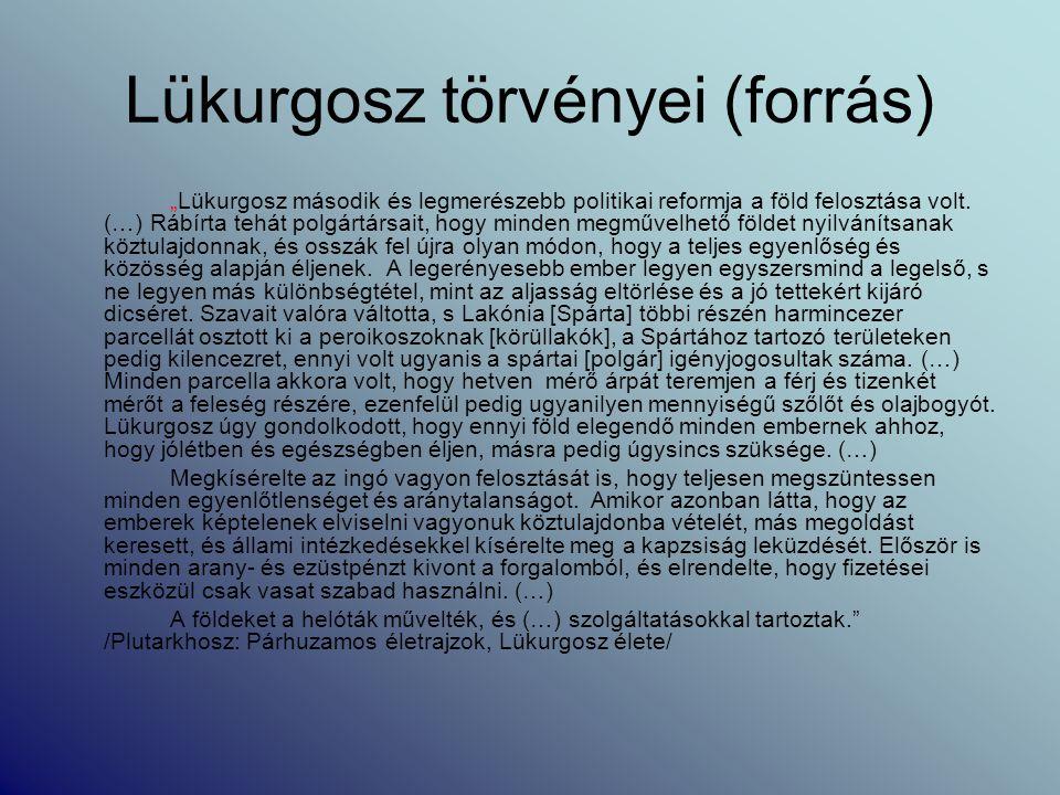 """Lükurgosz törvényei (forrás) """"Lükurgosz második és legmerészebb politikai reformja a föld felosztása volt. (…) Rábírta tehát polgártársait, hogy minde"""