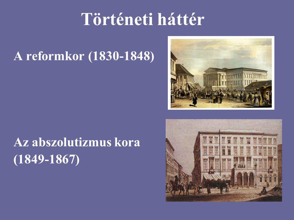 Történeti háttér A reformkor (1830-1848) Az abszolutizmus kora (1849-1867)