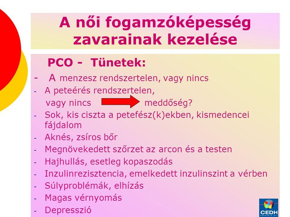 3 A női fogamzóképesség zavarainak kezelése PCO - Tünetek: - A menzesz rendszertelen, vagy nincs - A peteérés rendszertelen, vagy nincs meddőség.