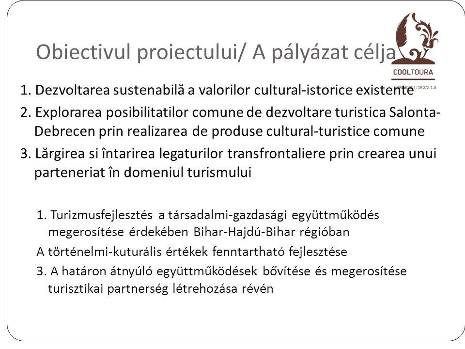 2 Obiectivul proiectului/ A pályázat célja 1. Dezvoltarea sustenabilă a valorilor cultural-istorice existente 2. Explorarea posibilitatilor comune de