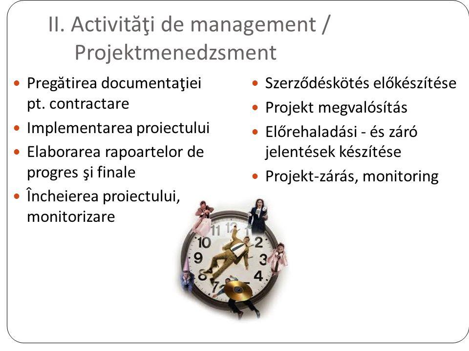 II. Activităţi de management / Projektmenedzsment Pregătirea documentaţiei pt. contractare Implementarea proiectului Elaborarea rapoartelor de progres