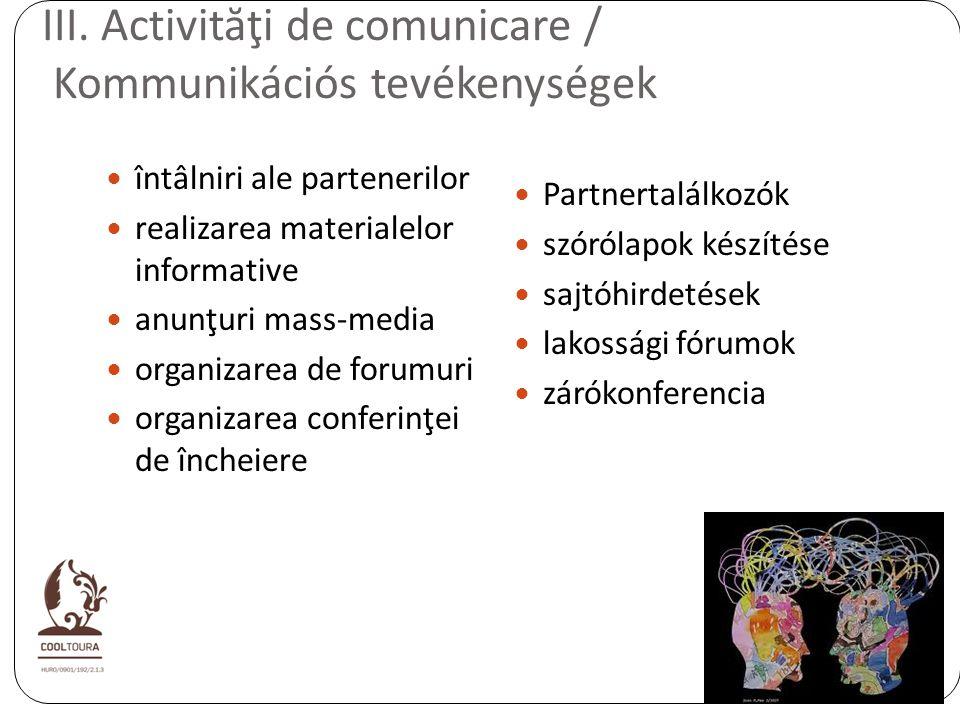 III. Activităţi de comunicare / Kommunikációs tevékenységek întâlniri ale partenerilor realizarea materialelor informative anunţuri mass-media organiz