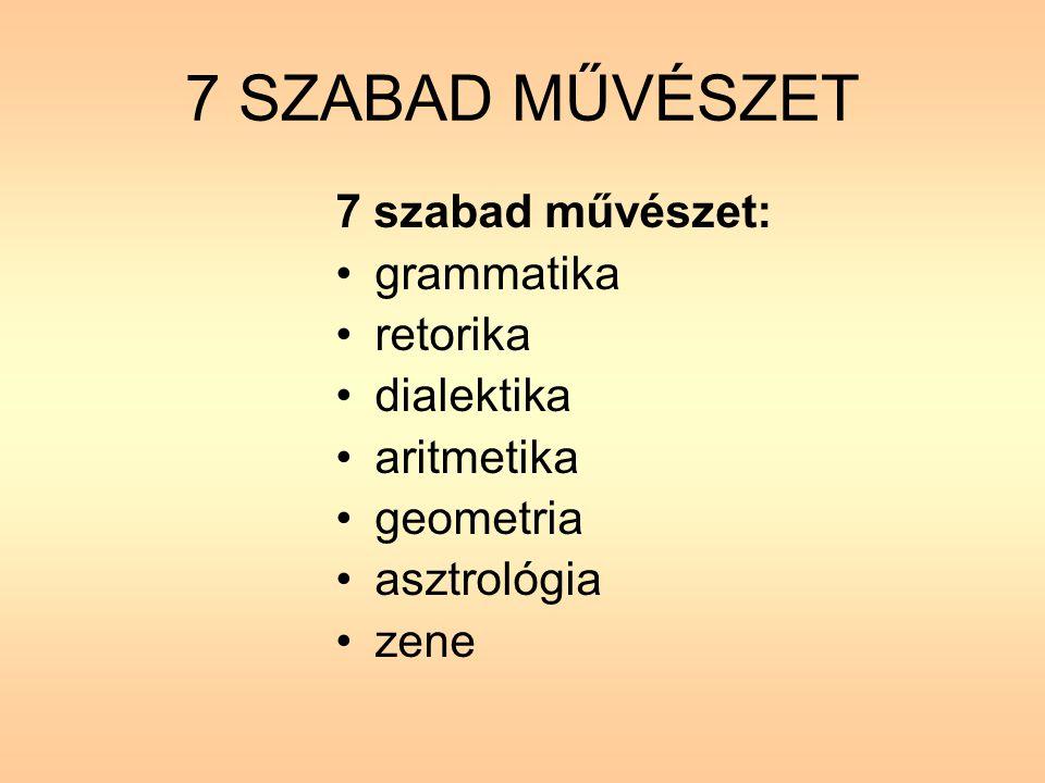 7 SZABAD MŰVÉSZET 7 szabad művészet: grammatika retorika dialektika aritmetika geometria asztrológia zene