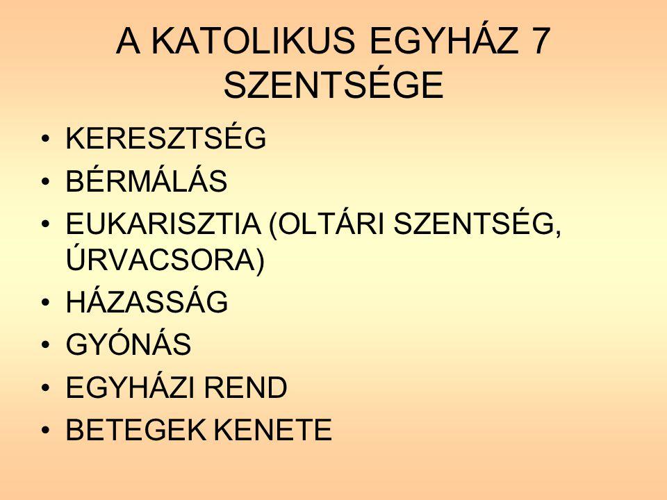 A KATOLIKUS EGYHÁZ 7 SZENTSÉGE KERESZTSÉG BÉRMÁLÁS EUKARISZTIA (OLTÁRI SZENTSÉG, ÚRVACSORA) HÁZASSÁG GYÓNÁS EGYHÁZI REND BETEGEK KENETE