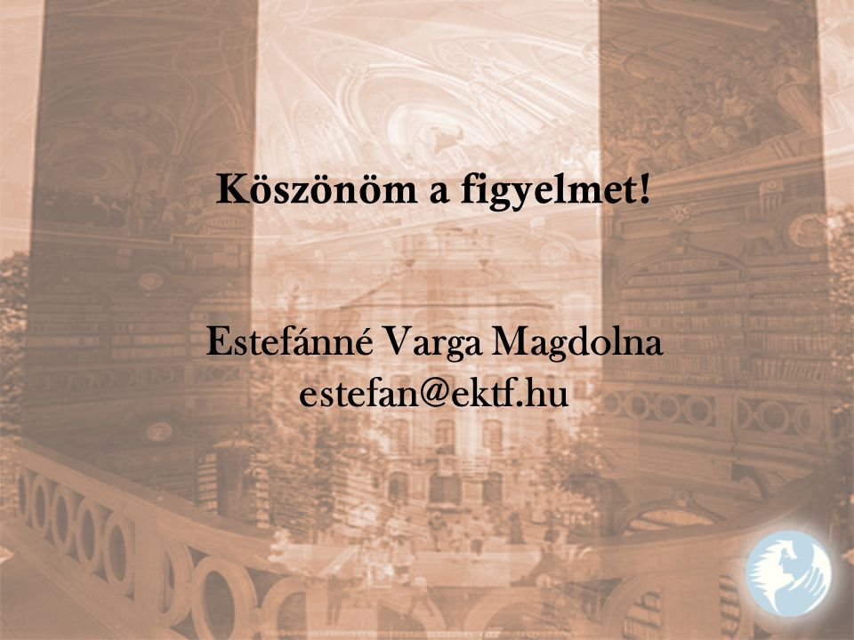 Köszönöm a figyelmet! Estefánné Varga Magdolna estefan@ektf.hu