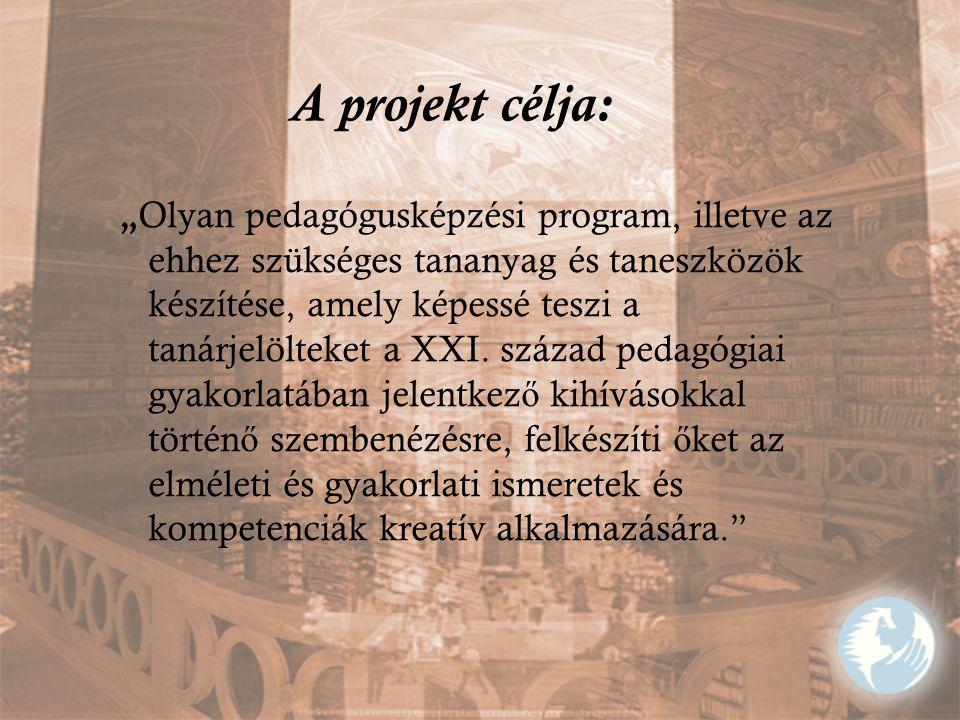 """A projekt célja: """" Olyan pedagógusképzési program, illetve az ehhez szükséges tananyag és taneszközök készítése, amely képessé teszi a tanárjelölteket a XXI."""