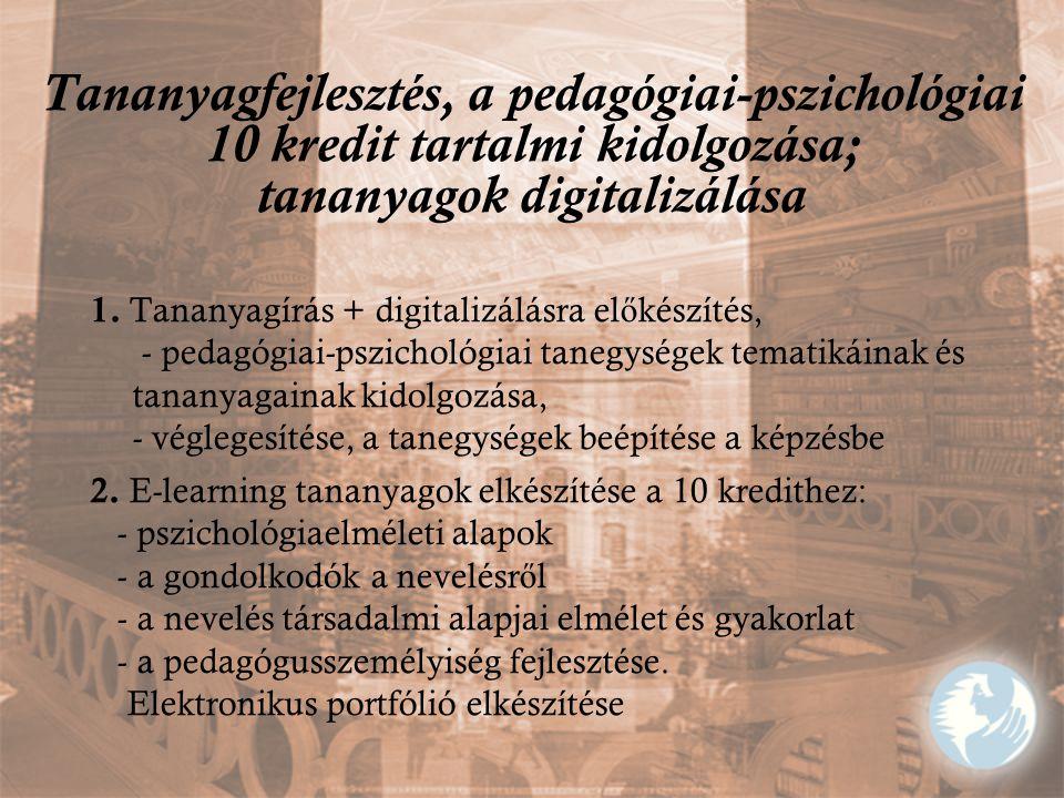 Tananyagfejlesztés, a pedagógiai-pszichológiai 10 kredit tartalmi kidolgozása; tananyagok digitalizálása 1.