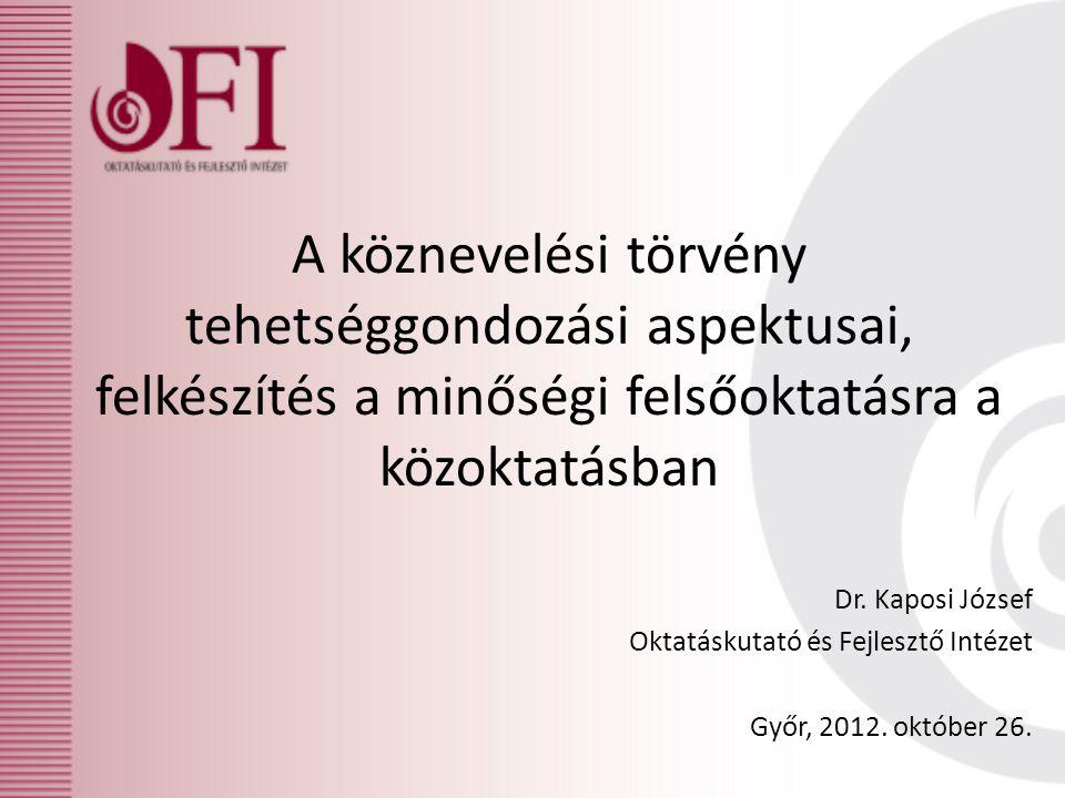 A köznevelési törvény tehetséggondozási aspektusai, felkészítés a minőségi felsőoktatásra a közoktatásban Dr. Kaposi József Oktatáskutató és Fejlesztő