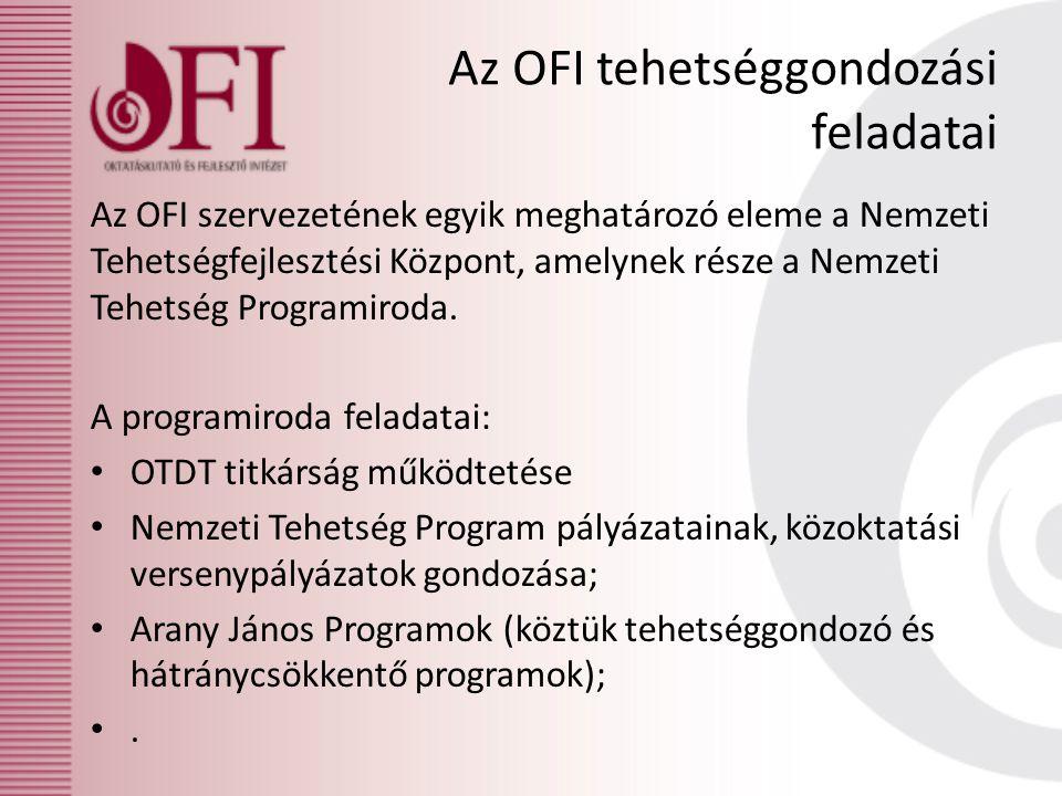 Az OFI tehetséggondozási feladatai Az OFI szervezetének egyik meghatározó eleme a Nemzeti Tehetségfejlesztési Központ, amelynek része a Nemzeti Tehets