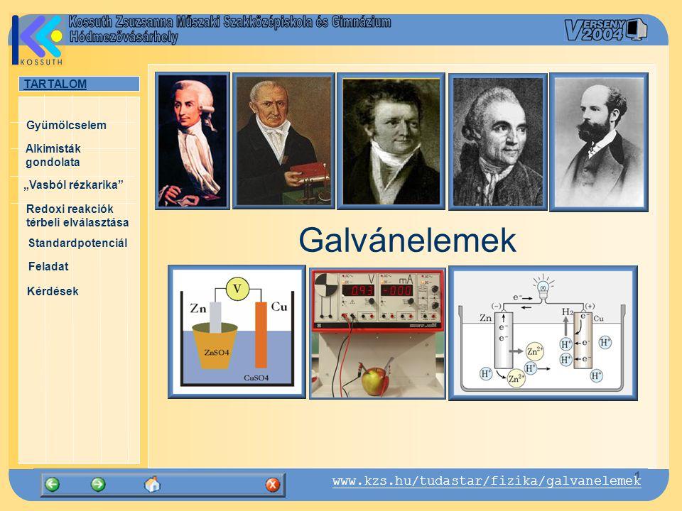 """TARTALOM Alkimisták gondolata """"Vasból rézkarika Gyümölcselem Redoxi reakciók térbeli elválasztása Standardpotenciál Feladat Kérdések 2 www.kzs.hu/tudastar/fizika/galvanelemek Ahogy az alkimisták gondolták Kísérlet I.: redoxi reakció Redoxi reakciók Standardpotenciál Feladat Kérdések Tartalom"""
