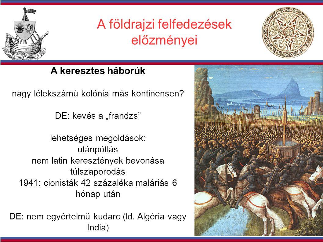 A földrajzi felfedezések előzményei A keresztes háborúk nagy lélekszámú kolónia más kontinensen.