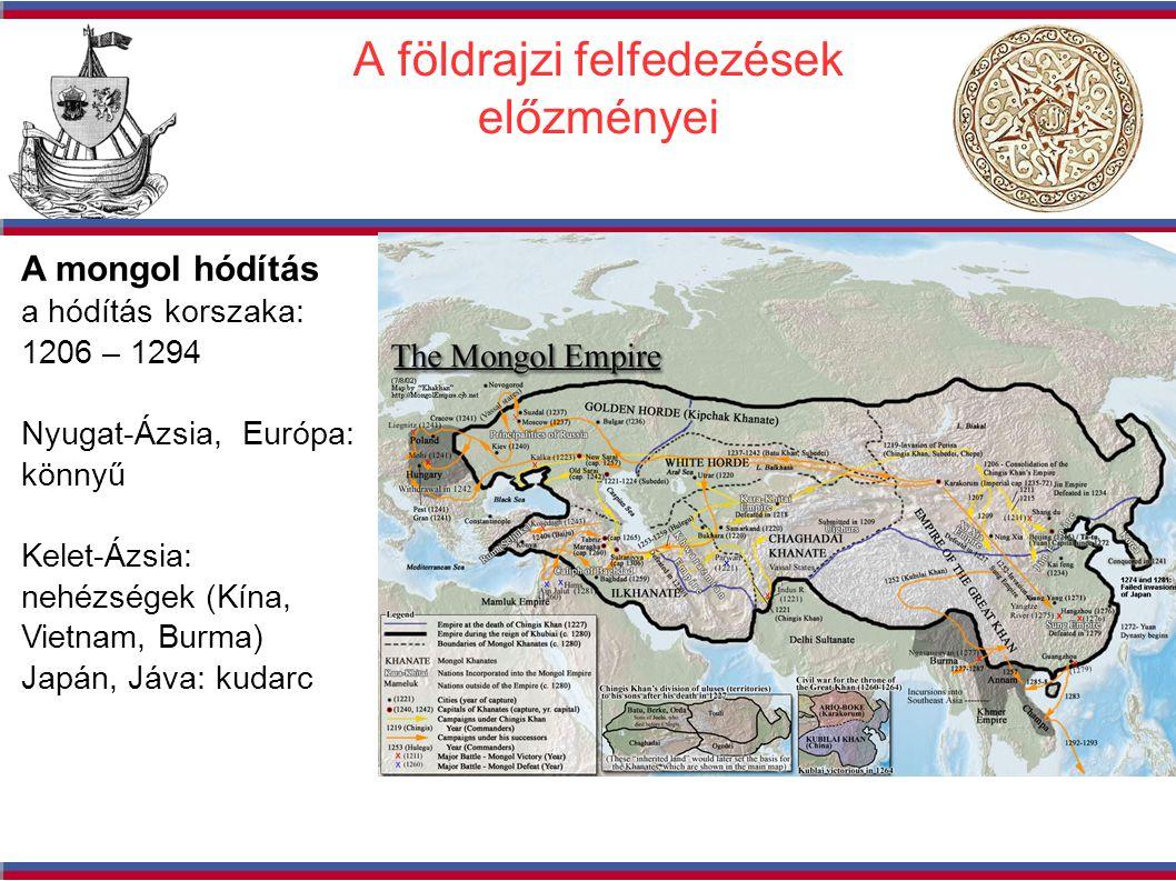 A mongol hódítás a hódítás korszaka: 1206 – 1294 Nyugat-Ázsia, Európa: könnyű Kelet-Ázsia: nehézségek (Kína, Vietnam, Burma) Japán, Jáva: kudarc