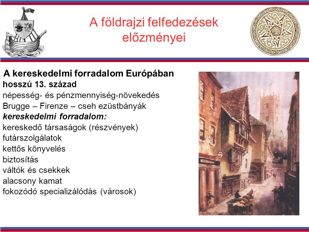 A földrajzi felfedezések előzményei A kereskedelmi forradalom Európában hosszú 13.