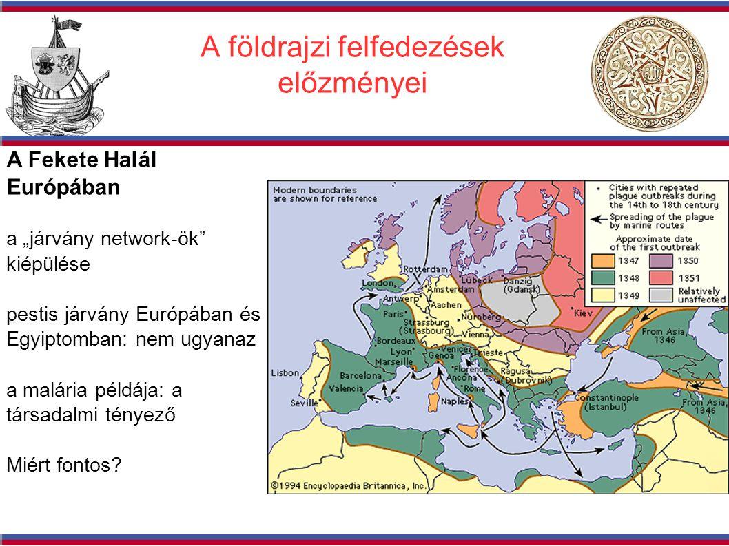 """A földrajzi felfedezések előzményei A Fekete Halál Európában a """"járvány network-ök kiépülése pestis járvány Európában és Egyiptomban: nem ugyanaz a malária példája: a társadalmi tényező Miért fontos?"""