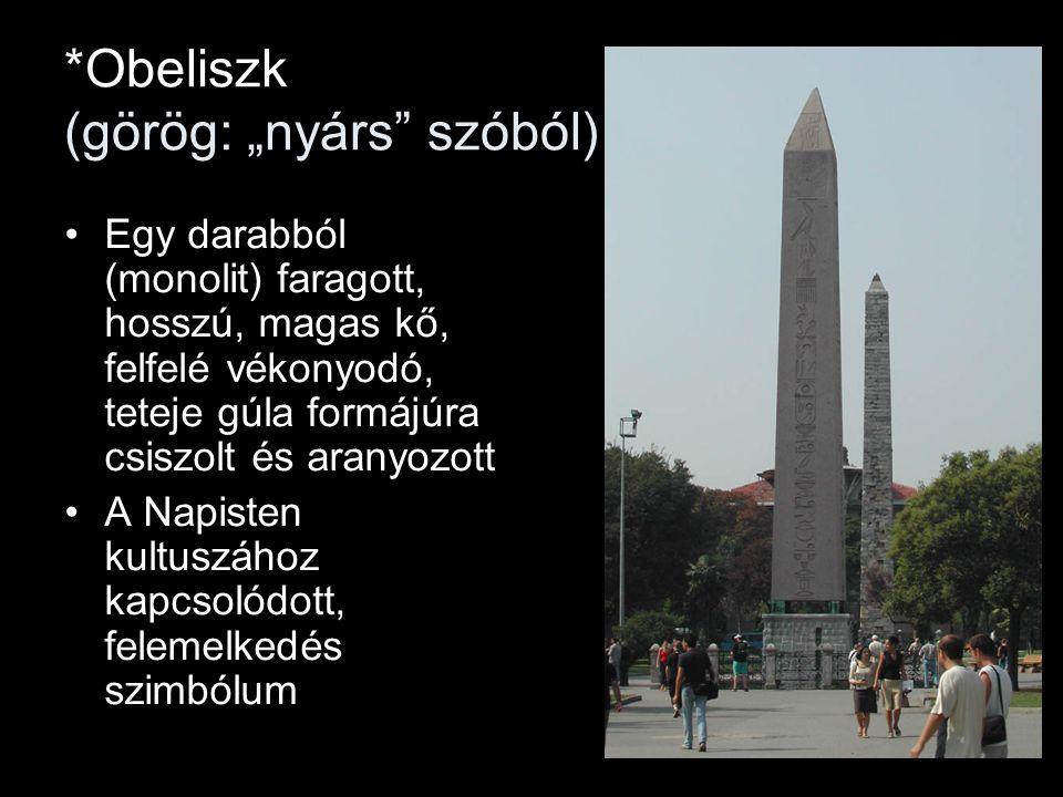 """*Obeliszk (görög: """"nyárs"""" szóból) Egy darabból (monolit) faragott, hosszú, magas kő, felfelé vékonyodó, teteje gúla formájúra csiszolt és aranyozott A"""