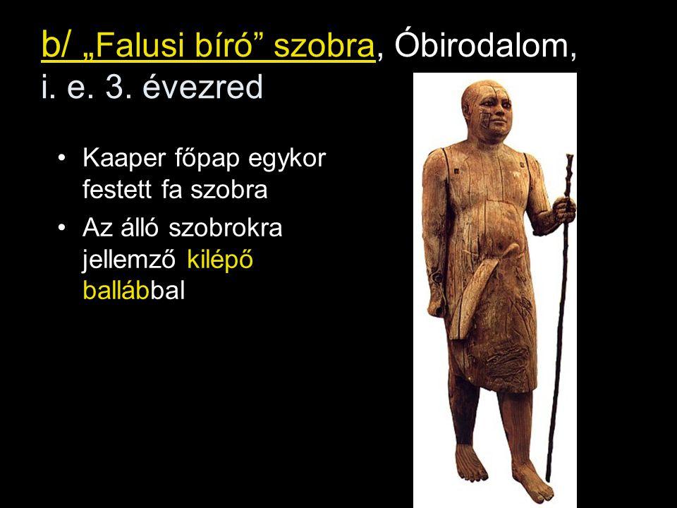 """b/ """" Falusi bíró"""" szobra, Óbirodalom, i. e. 3. évezred Kaaper főpap egykor festett fa szobra Az álló szobrokra jellemző kilépő ballábbal"""