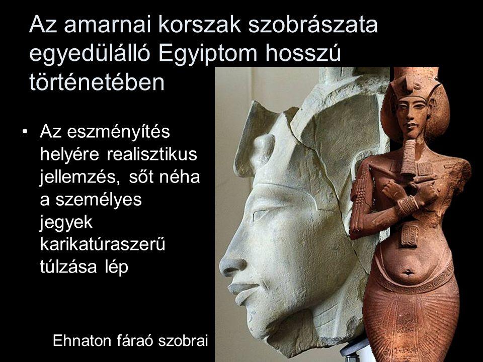 Az amarnai korszak szobrászata egyedülálló Egyiptom hosszú történetében Az eszményítés helyére realisztikus jellemzés, sőt néha a személyes jegyek kar