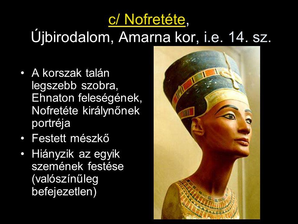 c/ Nofretéte, Újbirodalom, Amarna kor, i.e. 14. sz. A korszak talán legszebb szobra, Ehnaton feleségének, Nofretéte királynőnek portréja Festett mészk