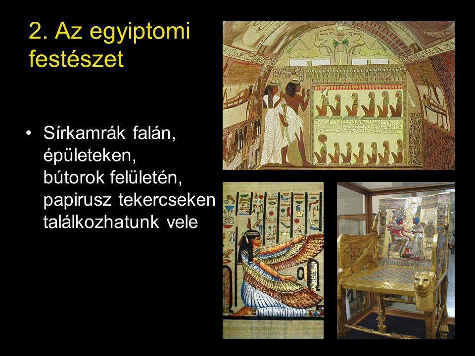 2. Az egyiptomi festészet Sírkamrák falán, épületeken, bútorok felületén, papirusz tekercseken találkozhatunk vele
